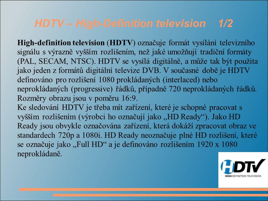 HDTV – High-Definition television 1/2 High-definition television (HDTV) označuje formát vysílání televizního signálu s výrazně vyšším rozlišením, než jaké umožňují tradiční formáty (PAL, SECAM, NTSC).