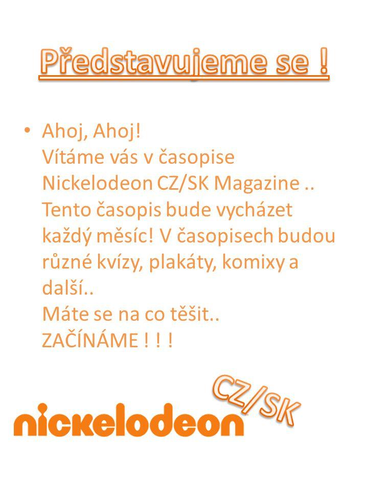 Ahoj, Ahoj! Vítáme vás v časopise Nickelodeon CZ/SK Magazine.. Tento časopis bude vycházet každý měsíc! V časopisech budou různé kvízy, plakáty, komix