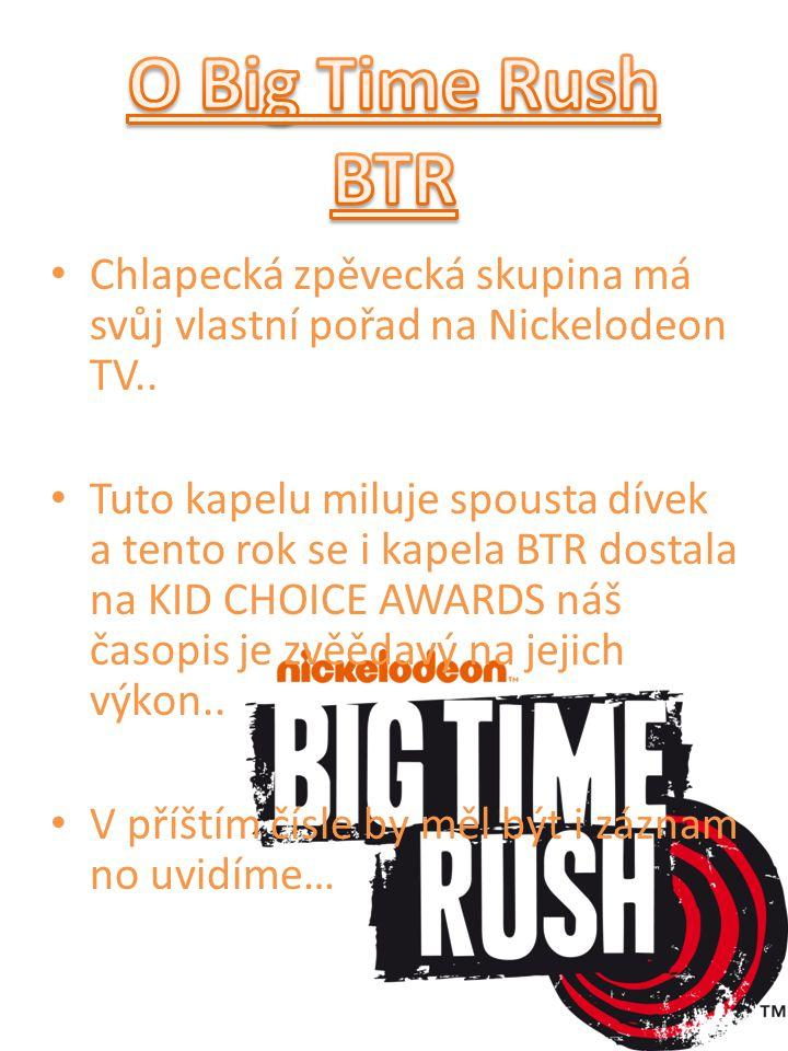 Chlapecká zpěvecká skupina má svůj vlastní pořad na Nickelodeon TV.. Tuto kapelu miluje spousta dívek a tento rok se i kapela BTR dostala na KID CHOIC