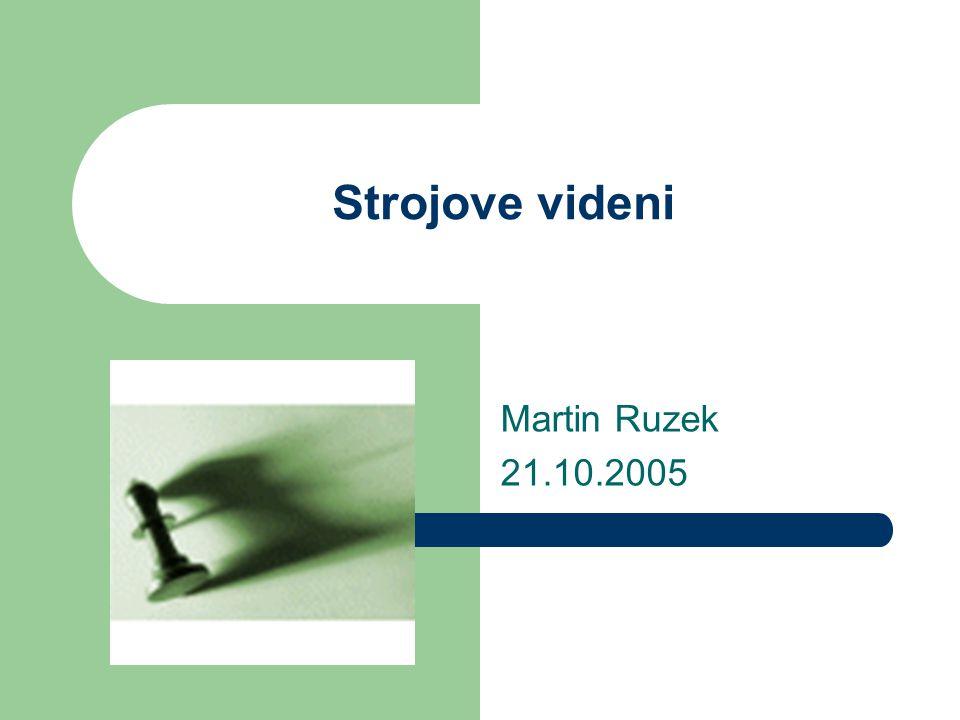Strojove videni Martin Ruzek 21.10.2005