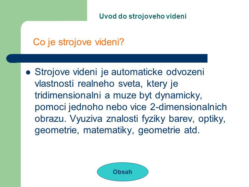 Metody Obsah 3. Rozpoznani (Skeletizace) Jednou z moznosti je skeletizace=nalezeni kostry predmetu