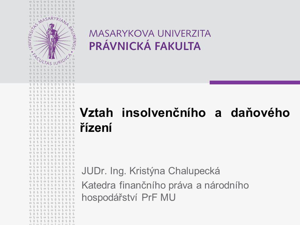 JUDr. Ing. Kristýna Chalupecká Katedra finančního práva a národního hospodářství PrF MU Vztah insolvenčního a daňového řízení