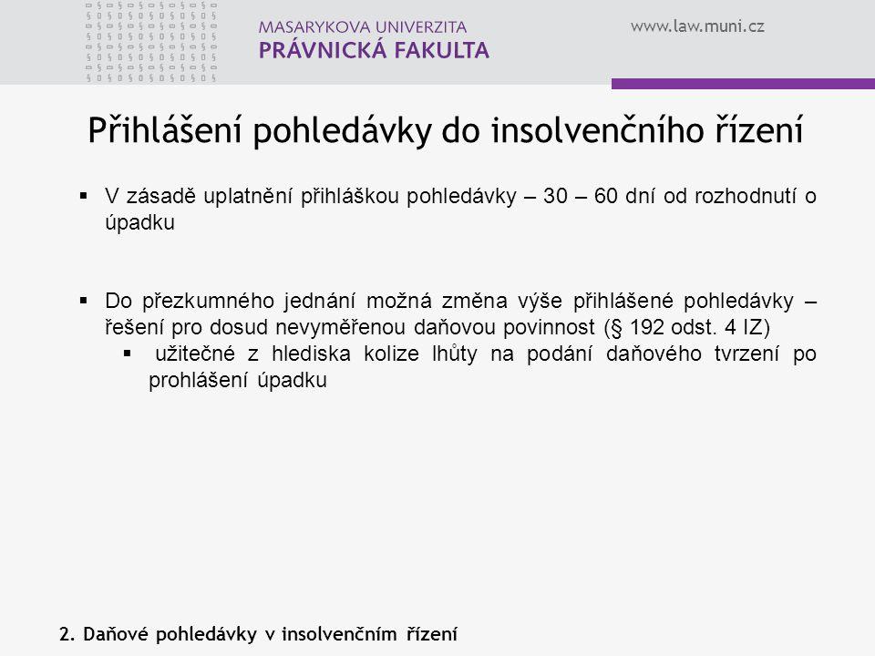 www.law.muni.cz Přihlášení pohledávky do insolvenčního řízení  V zásadě uplatnění přihláškou pohledávky – 30 – 60 dní od rozhodnutí o úpadku  Do pře