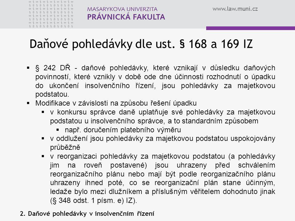 www.law.muni.cz Daňové pohledávky dle ust. § 168 a 169 IZ  § 242 DŘ - daňové pohledávky, které vznikají v důsledku daňových povinností, které vznikly