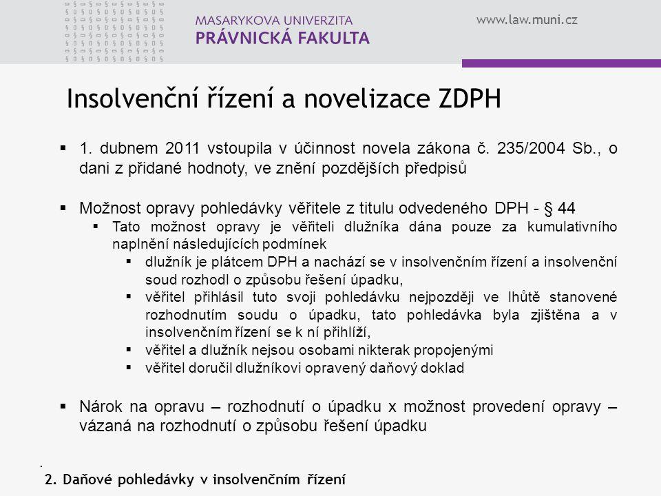 www.law.muni.cz Insolvenční řízení a novelizace ZDPH  1. dubnem 2011 vstoupila v účinnost novela zákona č. 235/2004 Sb., o dani z přidané hodnoty, ve