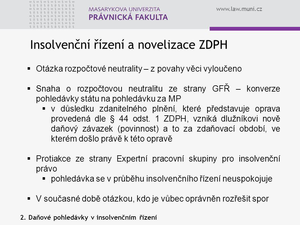 www.law.muni.cz Insolvenční řízení a novelizace ZDPH  Otázka rozpočtové neutrality – z povahy věci vyloučeno  Snaha o rozpočtovou neutralitu ze stra