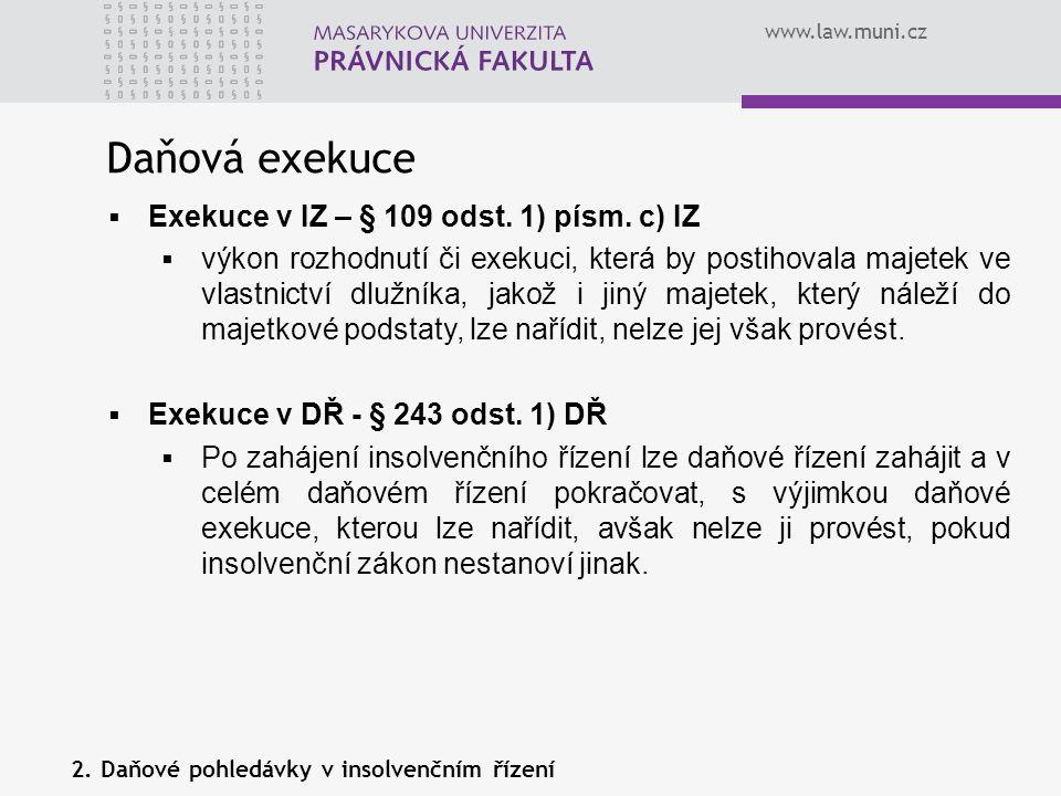 www.law.muni.cz Daňová exekuce  Exekuce v IZ – § 109 odst. 1) písm. c) IZ  výkon rozhodnutí či exekuci, která by postihovala majetek ve vlastnictví