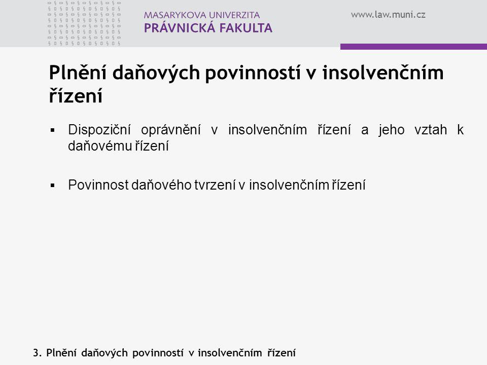 www.law.muni.cz Plnění daňových povinností v insolvenčním řízení  Dispoziční oprávnění v insolvenčním řízení a jeho vztah k daňovému řízení  Povinno