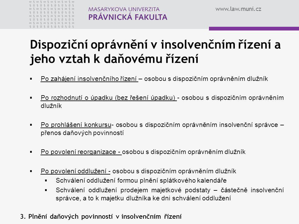 www.law.muni.cz Dispoziční oprávnění v insolvenčním řízení a jeho vztah k daňovému řízení  Po zahájení insolvenčního řízení – osobou s dispozičním op