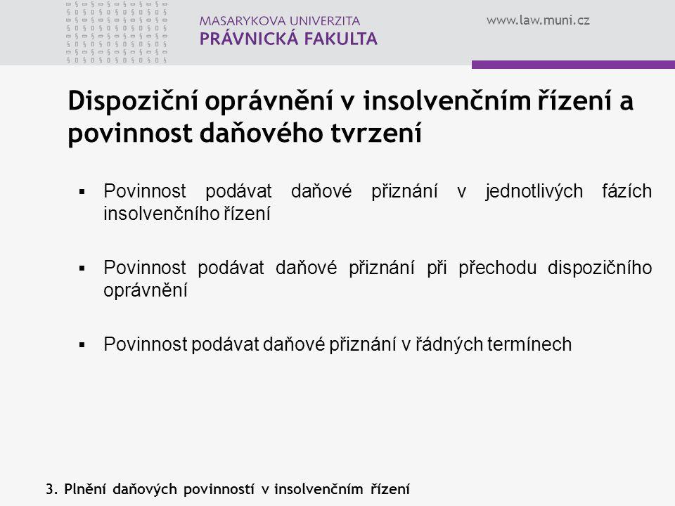 www.law.muni.cz Dispoziční oprávnění v insolvenčním řízení a povinnost daňového tvrzení 3. Plnění daňových povinností v insolvenčním řízení  Povinnos