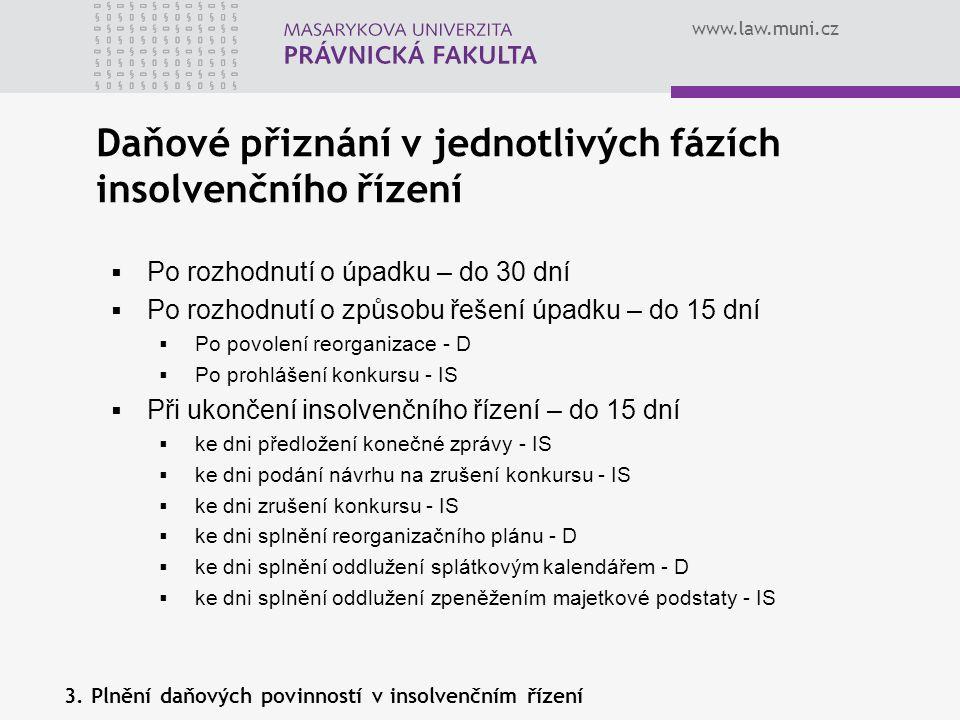 www.law.muni.cz Daňové přiznání v jednotlivých fázích insolvenčního řízení 3. Plnění daňových povinností v insolvenčním řízení  Po rozhodnutí o úpadk