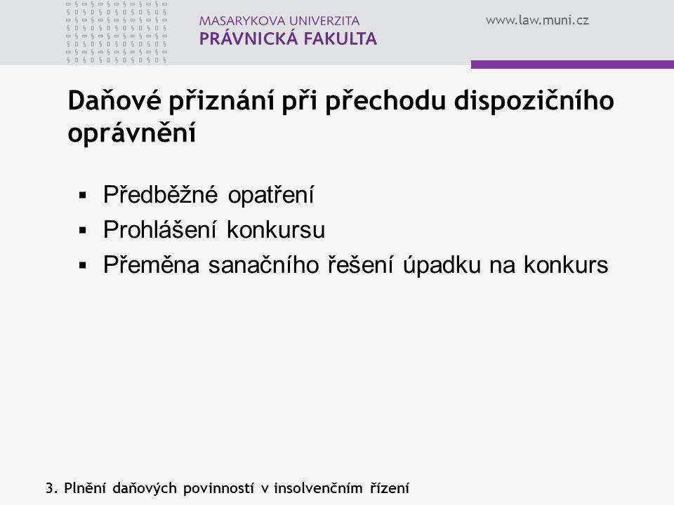 www.law.muni.cz Daňové přiznání při přechodu dispozičního oprávnění 3. Plnění daňových povinností v insolvenčním řízení  Předběžné opatření  Prohláš