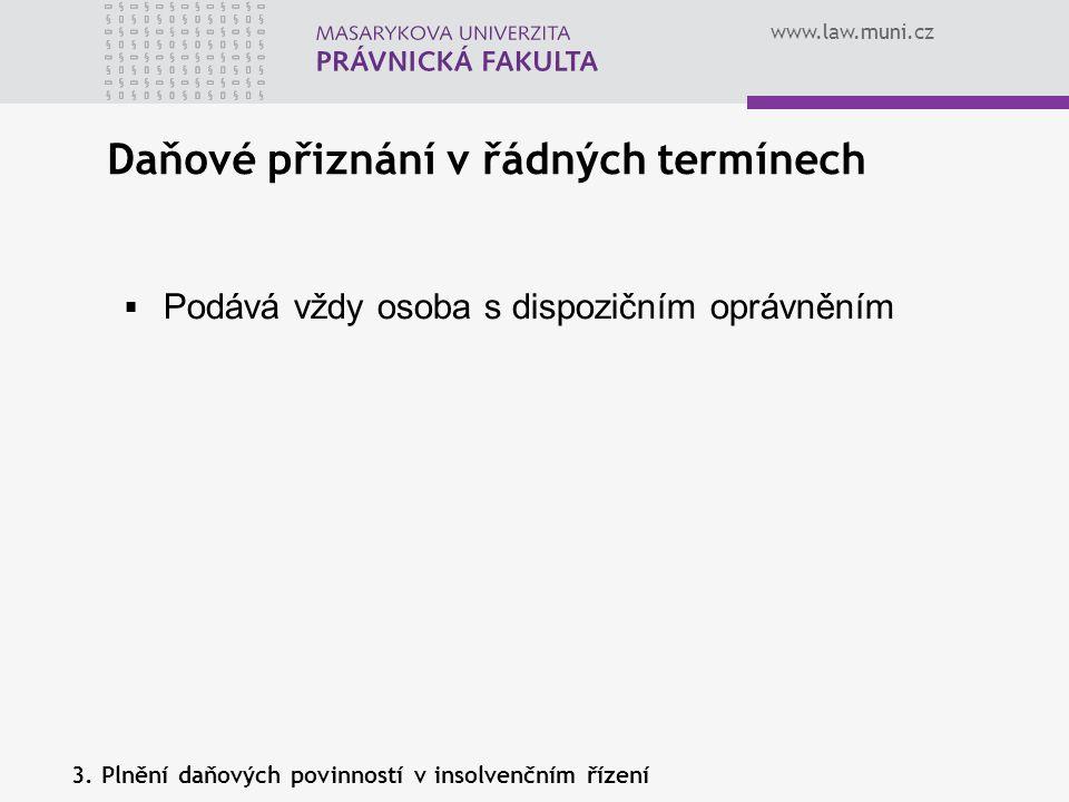 www.law.muni.cz Daňové přiznání v řádných termínech 3. Plnění daňových povinností v insolvenčním řízení  Podává vždy osoba s dispozičním oprávněním