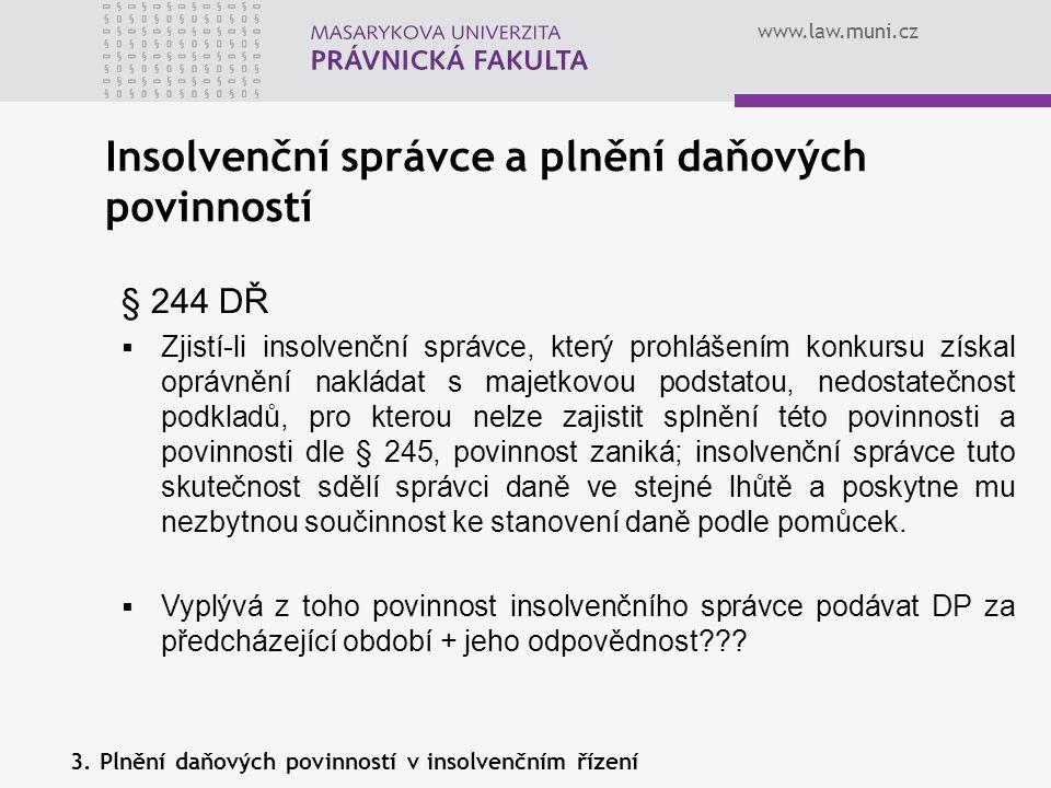 www.law.muni.cz Insolvenční správce a plnění daňových povinností 3. Plnění daňových povinností v insolvenčním řízení § 244 DŘ  Zjistí-li insolvenční