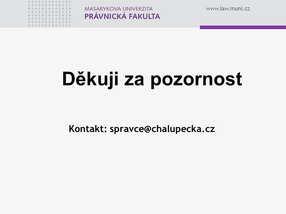 www.law.muni.cz Děkuji za pozornost Kontakt: spravce@chalupecka.cz