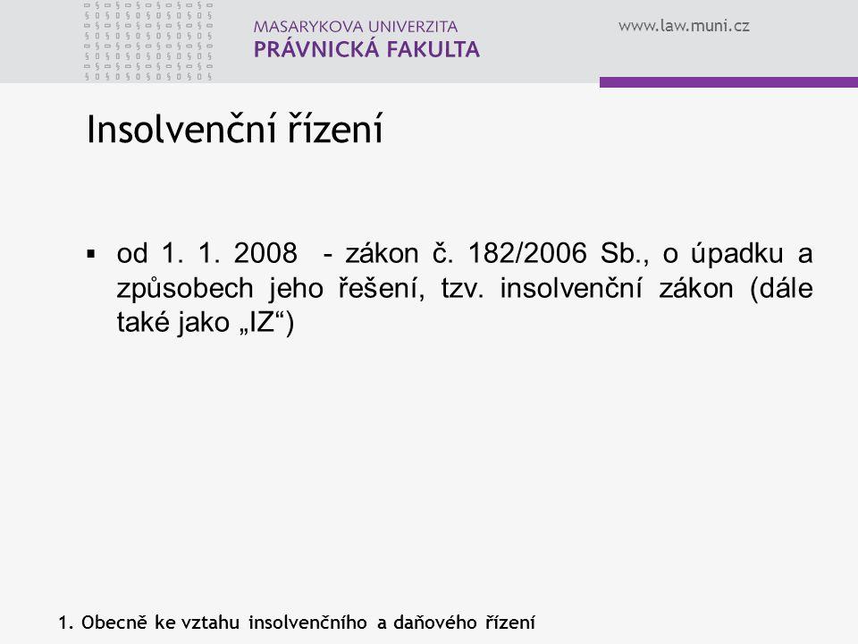"""www.law.muni.cz  od 1. 1. 2008 - zákon č. 182/2006 Sb., o úpadku a způsobech jeho řešení, tzv. insolvenční zákon (dále také jako """"IZ"""") Insolvenční ří"""