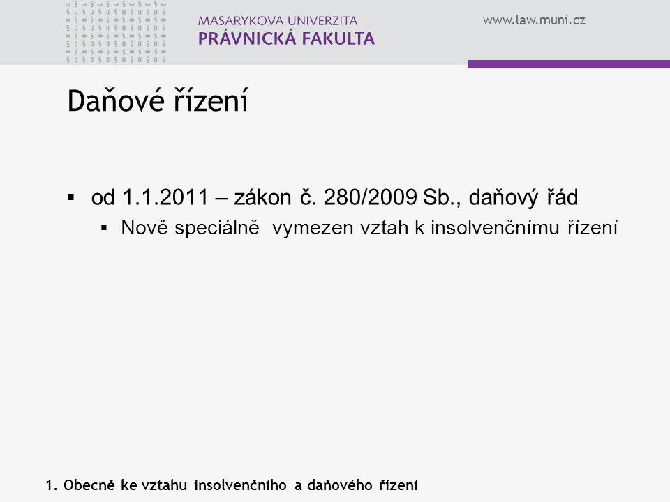 www.law.muni.cz  od 1.1.2011 – zákon č. 280/2009 Sb., daňový řád  Nově speciálně vymezen vztah k insolvenčnímu řízení Daňové řízení 1. Obecně ke vzt