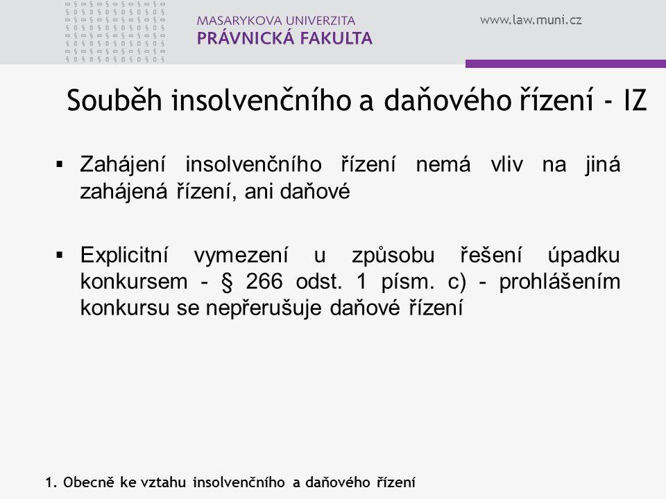 www.law.muni.cz  Zahájení insolvenčního řízení nemá vliv na jiná zahájená řízení, ani daňové  Explicitní vymezení u způsobu řešení úpadku konkursem