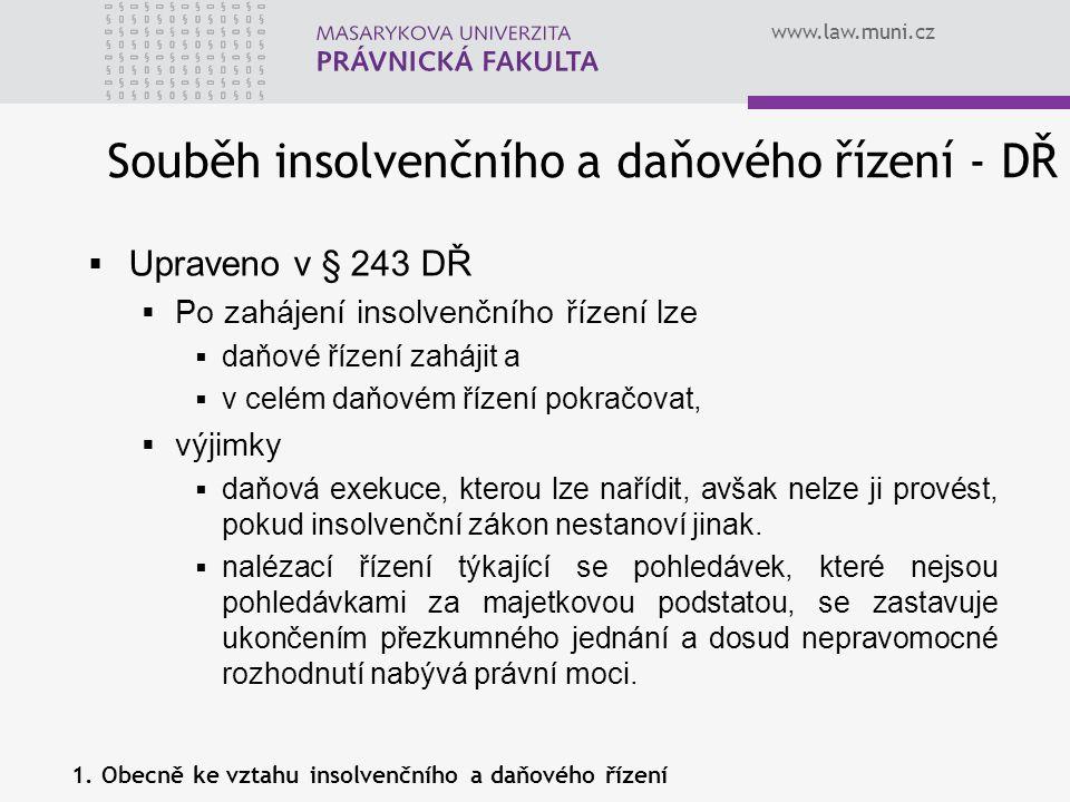 www.law.muni.cz  Upraveno v § 243 DŘ  Po zahájení insolvenčního řízení lze  daňové řízení zahájit a  v celém daňovém řízení pokračovat,  výjimky
