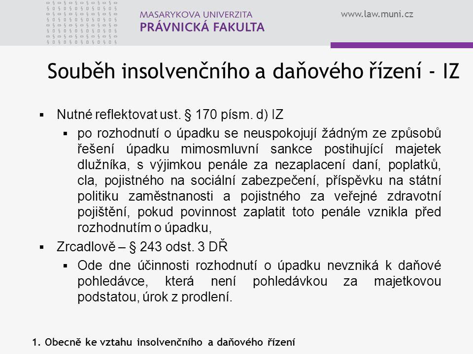 www.law.muni.cz Insolvenční správce jako subjekt správy daní § 20 DŘ  Daňovým subjektem je osoba, kterou za daňový subjekt označuje zákon, jakož i osoba, kterou zákon označuje jako poplatníka nebo jako plátce daně.