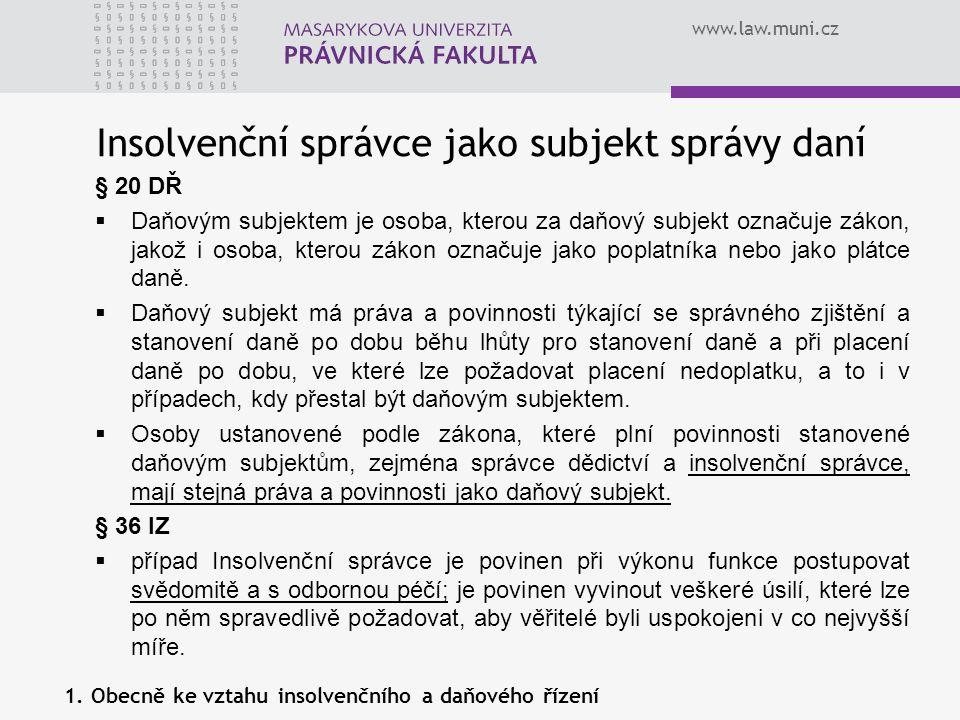 www.law.muni.cz Insolvenční správce jako subjekt správy daní § 20 DŘ  Daňovým subjektem je osoba, kterou za daňový subjekt označuje zákon, jakož i os