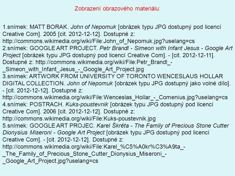 1.snímek: MATT BORAK. John of Nepomuk [obrázek typu JPG dostupný pod licencí Creative Com]. 2005 [cit. 2012-12-12]. Dostupné z: http://commons.wikimed