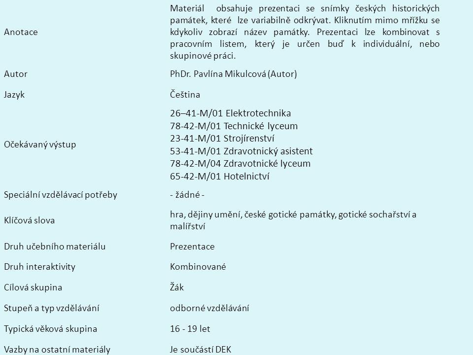Anotace Materiál obsahuje prezentaci se snímky českých historických památek, které lze variabilně odkrývat. Kliknutím mimo mřížku se kdykoliv zobrazí
