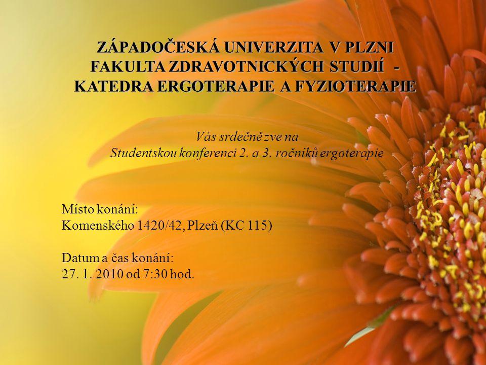ZÁPADOČESKÁ UNIVERZITA V PLZNI FAKULTA ZDRAVOTNICKÝCH STUDIÍ - KATEDRA ERGOTERAPIE A FYZIOTERAPIE Vás srdečně zve na Studentskou konferenci 2.