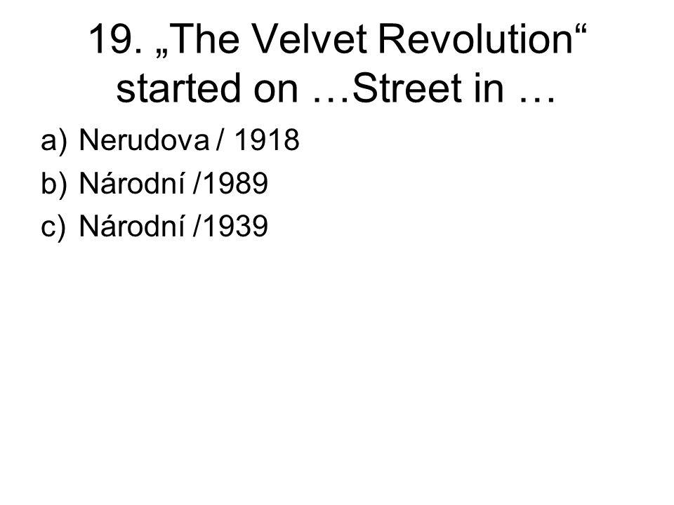 """19. """"The Velvet Revolution"""" started on …Street in … a)Nerudova / 1918 b)Národní /1989 c)Národní /1939"""