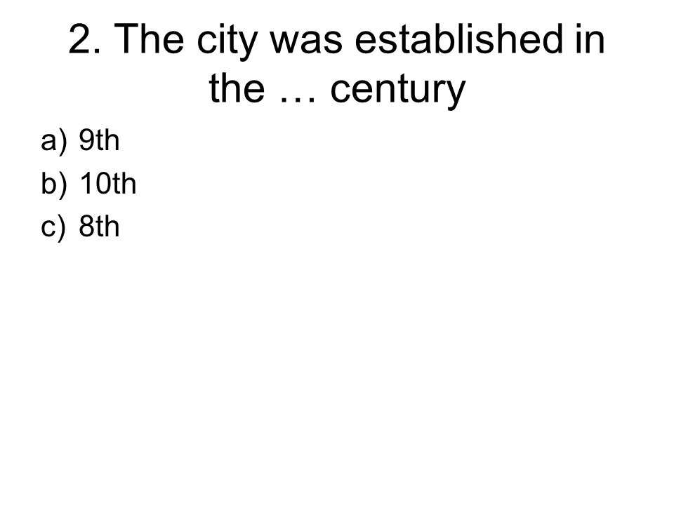 2. The city was established in the … century a)9th b)10th c)8th