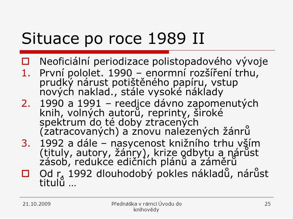 21.10.2009Přednáška v rámci Úvodu do knihovědy 25 Situace po roce 1989 II  Neoficiální periodizace polistopadového vývoje 1.První pololet.