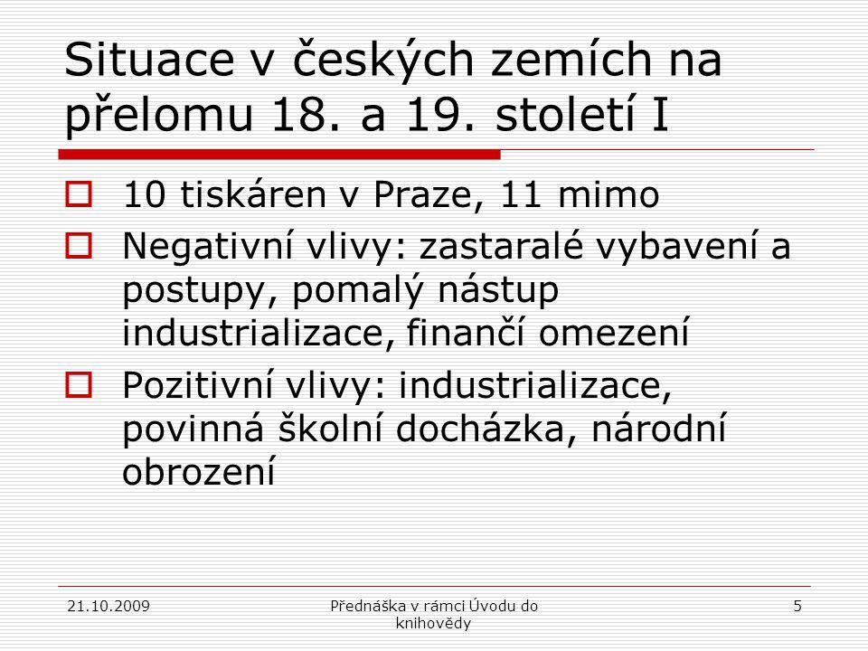 21.10.2009Přednáška v rámci Úvodu do knihovědy 5 Situace v českých zemích na přelomu 18.