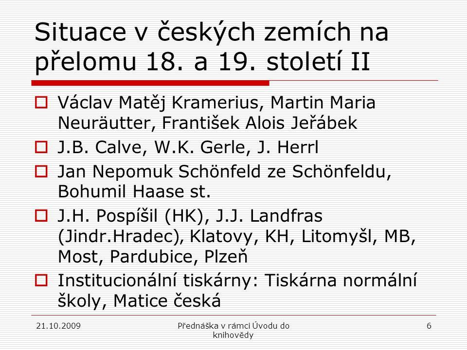 21.10.2009Přednáška v rámci Úvodu do knihovědy 6 Situace v českých zemích na přelomu 18.