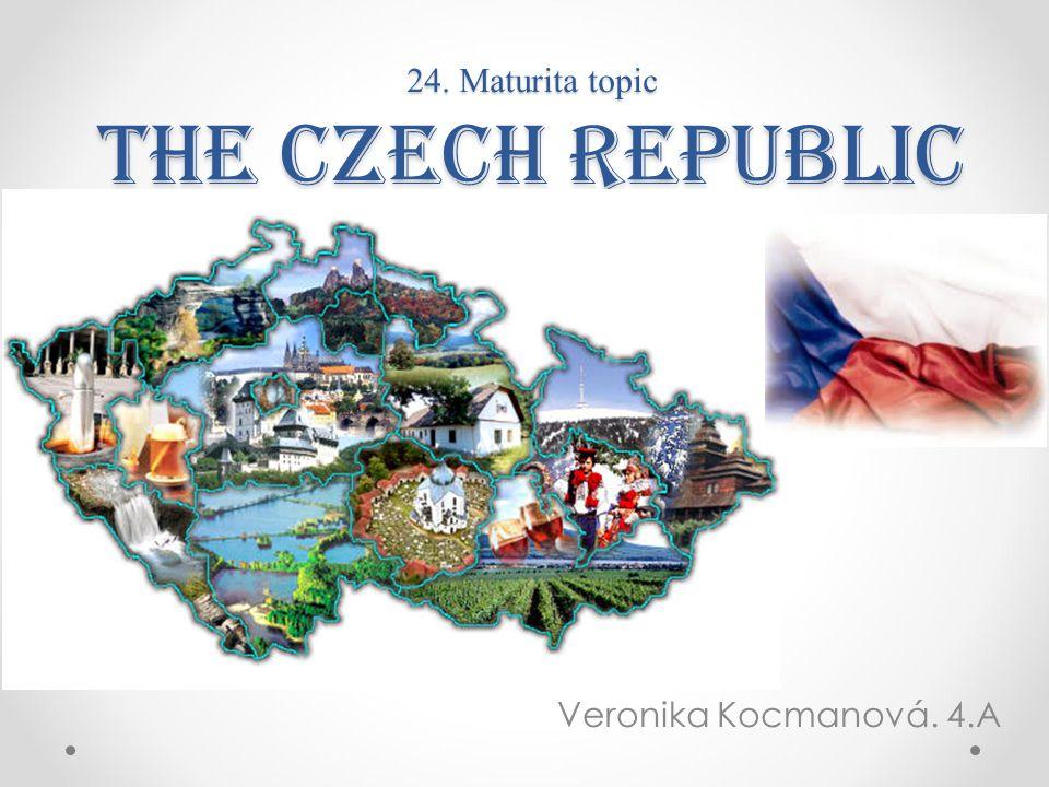 24. Maturita topic The Czech Republic Veronika Kocmanová. 4.A