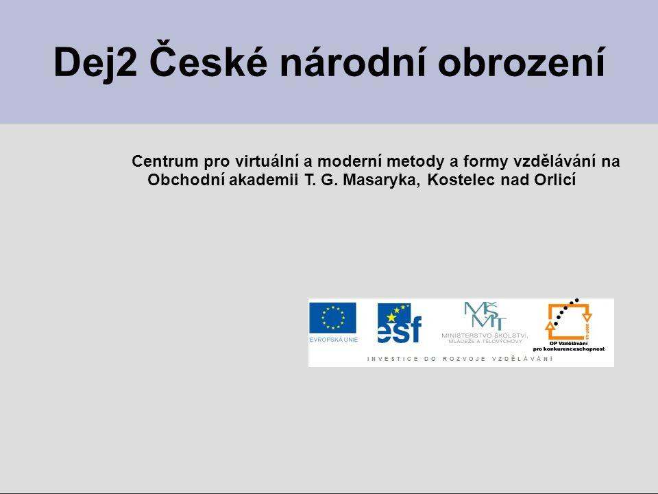 Dej2 České národní obrození Centrum pro virtuální a moderní metody a formy vzdělávání na Obchodní akademii T. G. Masaryka, Kostelec nad Orlicí