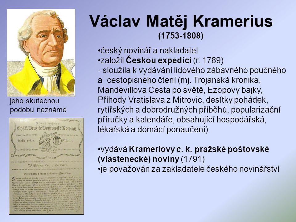 český novinář a nakladatel založil Českou expedici (r. 1789) - sloužila k vydávání lidového zábavného poučného a cestopisného čtení (mj. Trojanská kro