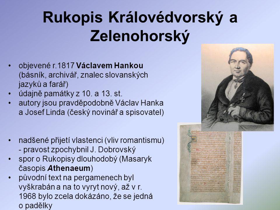 Rukopis Královédvorský a Zelenohorský objevené r.1817 Václavem Hankou (básník, archivář, znalec slovanských jazyků a farář) údajně památky z 10. a 13.