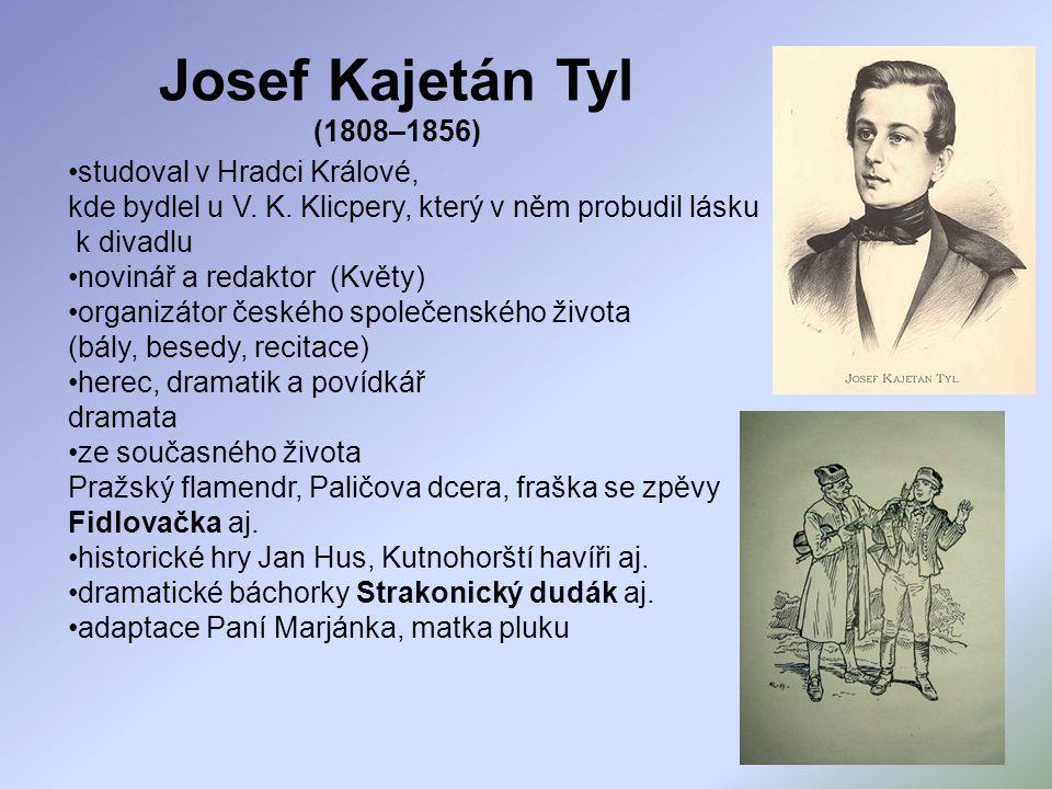 Josef Kajetán Tyl (1808–1856) studoval v Hradci Králové, kde bydlel u V. K. Klicpery, který v něm probudil lásku k divadlu novinář a redaktor (Květy)