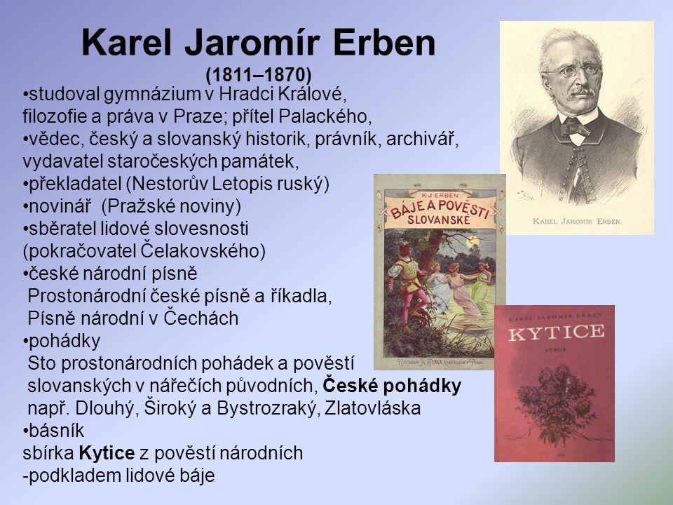 Karel Jaromír Erben (1811–1870) studoval gymnázium v Hradci Králové, filozofie a práva v Praze; přítel Palackého, vědec, český a slovanský historik, p