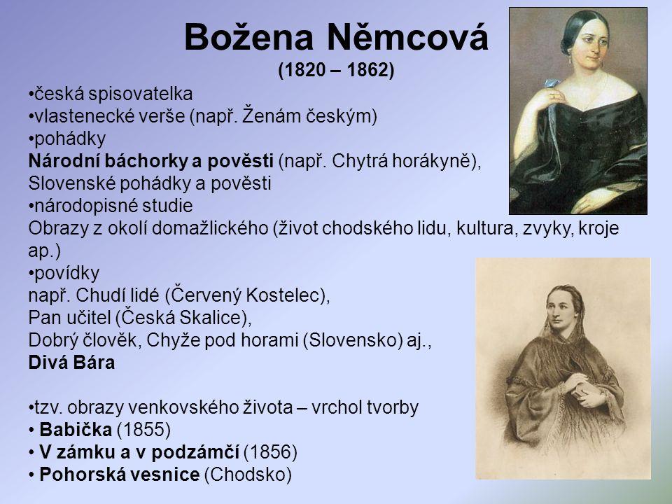 Božena Němcová (1820 – 1862) česká spisovatelka vlastenecké verše (např. Ženám českým) pohádky Národní báchorky a pověsti (např. Chytrá horákyně), Slo