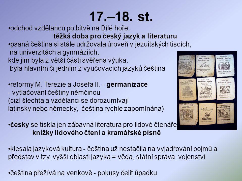 odchod vzdělanců po bitvě na Bílé hoře, těžká doba pro český jazyk a literaturu psaná čeština si stále udržovala úroveň v jezuitských tiscích, na univ