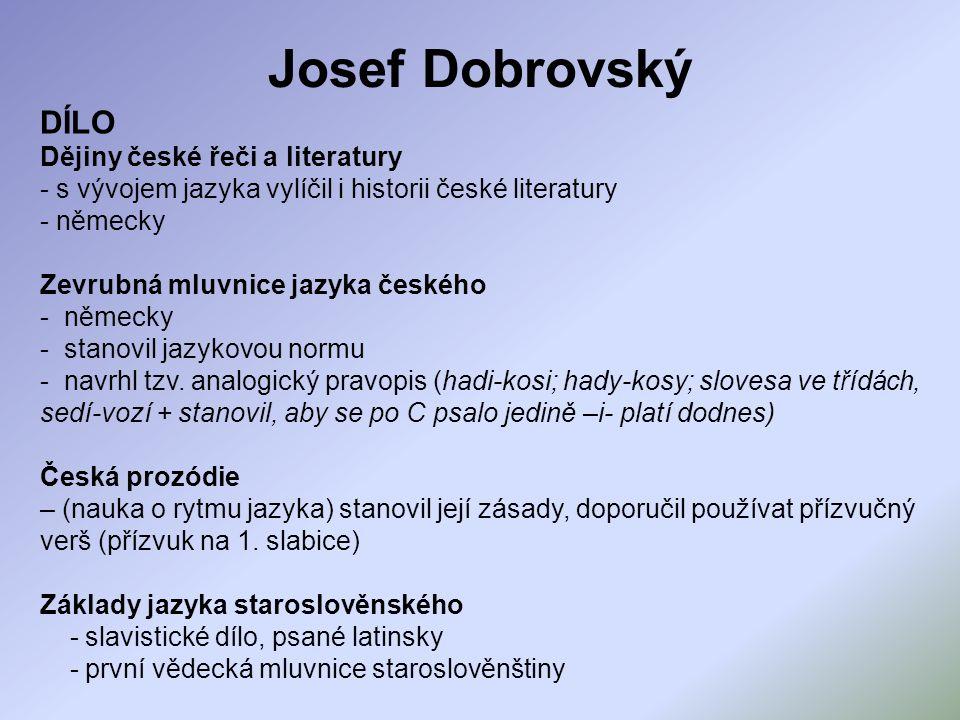 Josef Jungmann (1773 – 1847) profesor na gymnáziu v Litoměřicích a v Praze jazykovědec, tvůrce slovníků, literární historik, překladatel, žurnalista, básník inicioval vytvoření 1.