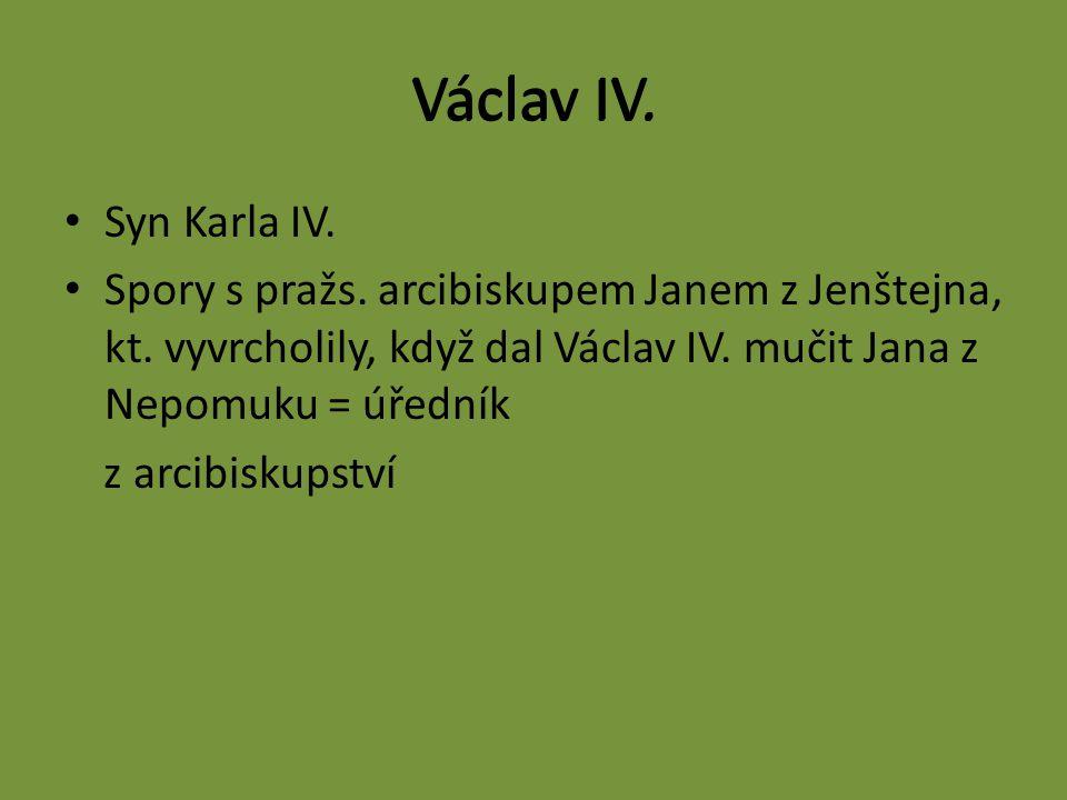 Václav IV. Syn Karla IV. Spory s pražs. arcibiskupem Janem z Jenštejna, kt.