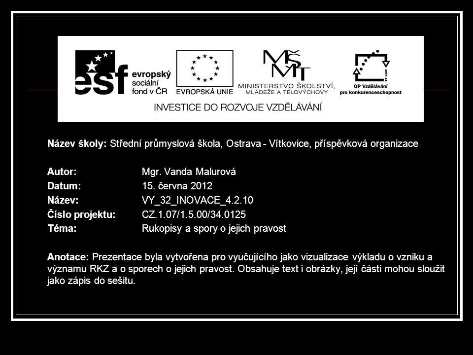 Název školy: Střední průmyslová škola, Ostrava - Vítkovice, příspěvková organizace Autor: Mgr. Vanda Malurová Datum: 15. června 2012 Název: VY_32_INOV