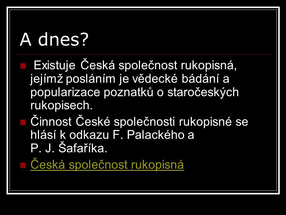 A dnes? Existuje Česká společnost rukopisná, jejímž posláním je vědecké bádání a popularizace poznatků o staročeských rukopisech. Činnost České společ
