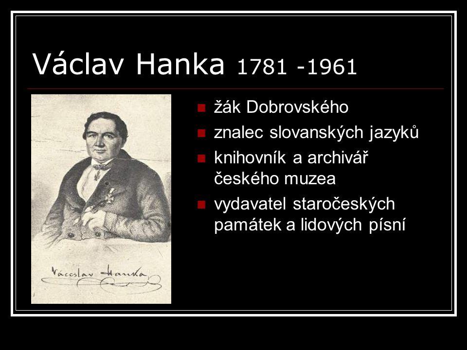 Václav Hanka 1781 -1961 žák Dobrovského znalec slovanských jazyků knihovník a archivář českého muzea vydavatel staročeských památek a lidových písní
