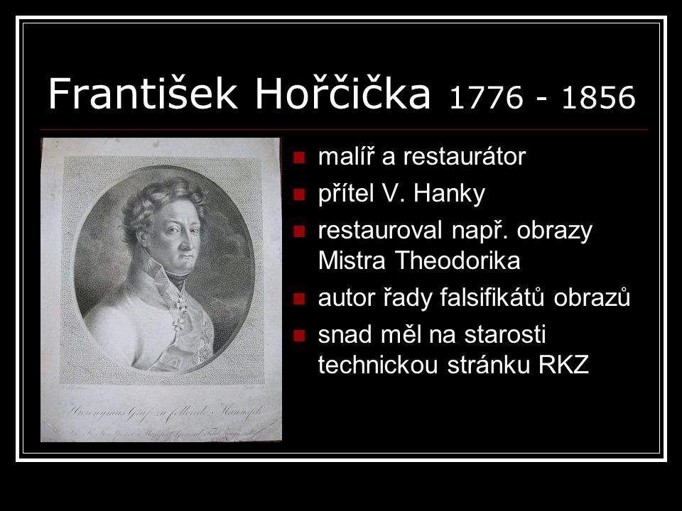František Hořčička 1776 - 1856 malíř a restaurátor přítel V. Hanky restauroval např. obrazy Mistra Theodorika autor řady falsifikátů obrazů snad měl n