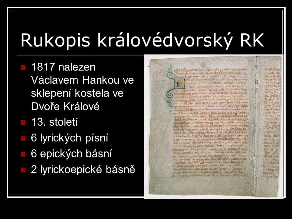 Rukopis královédvorský RK 1817 nalezen Václavem Hankou ve sklepení kostela ve Dvoře Králové 13. století 6 lyrických písní 6 epických básní 2 lyrickoep