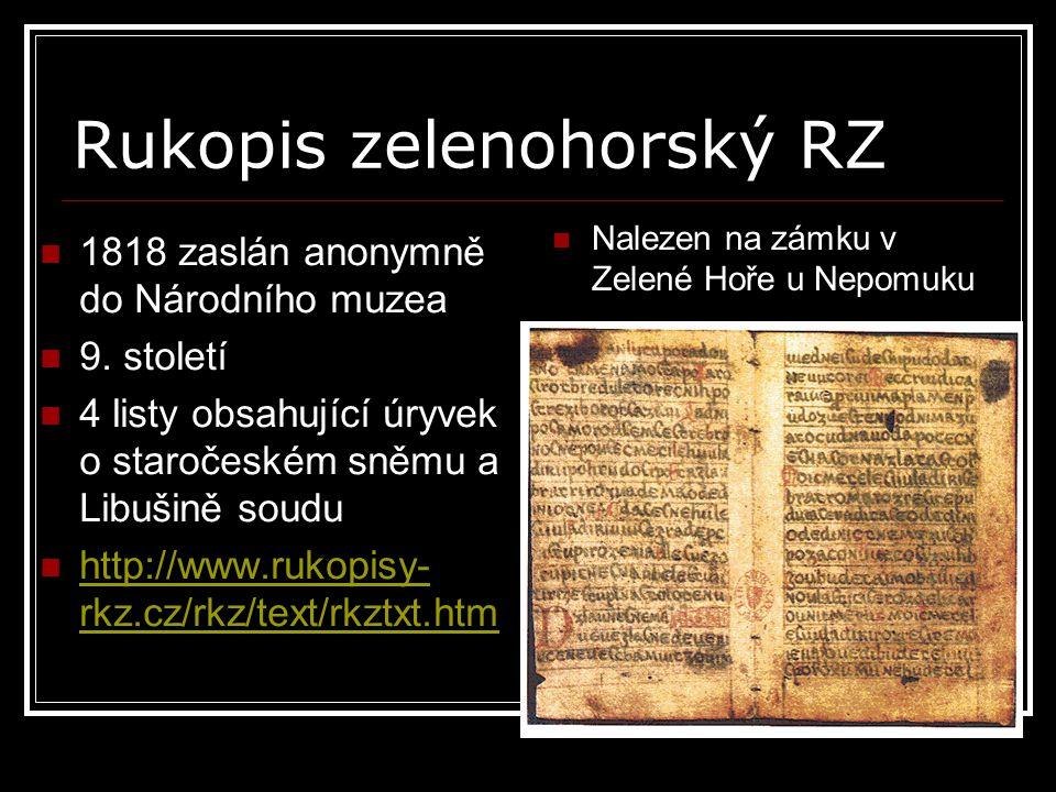 Rukopis zelenohorský RZ 1818 zaslán anonymně do Národního muzea 9. století 4 listy obsahující úryvek o staročeském sněmu a Libušině soudu http://www.r