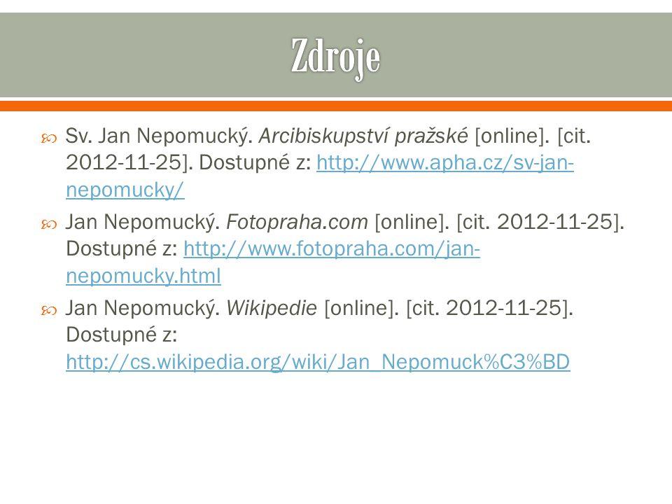  Sv. Jan Nepomucký. Arcibiskupství pražské [online]. [cit. 2012-11-25]. Dostupné z: http://www.apha.cz/sv-jan- nepomucky/http://www.apha.cz/sv-jan- n